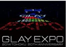 Glay/EXPO TOHOKU 2014 20th Anniversary 【3DVD】